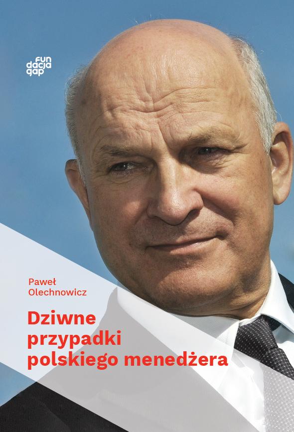 Paweł Olechnowicz – Dziwne przypadki polskiego menedżera
